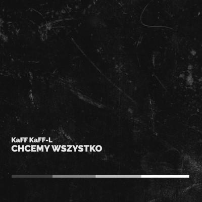 KaFF KaFF-L – Chcemy wszystko (PREORDER 19.06.18)